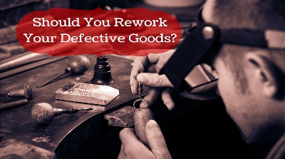 should you rework defective goods
