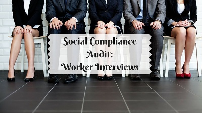 Worker Interviews During a Social Compliance Audit
