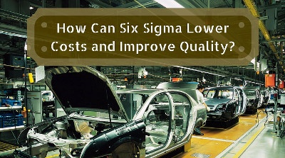 How Can Six Sigma Lower Costs and Improve Quality Feature-Small.jpg