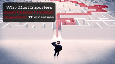 Why_Most_Importers_Dont_Conduct_Product_Inspection_Themselves_featured_small_version_2.jpg